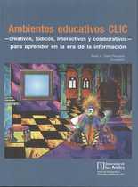 Ambientes educativos Clic - Creativos, Lúdicos, interactivos y colaborativos - para aprender en la era de la información
