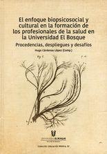 Enfoque biopsicosocial y cultural en la formación de los profesionales de la salud en la Universidad El Bosque, El