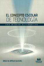 Concepto escolar de tecnología. Una mirada alternativa, El